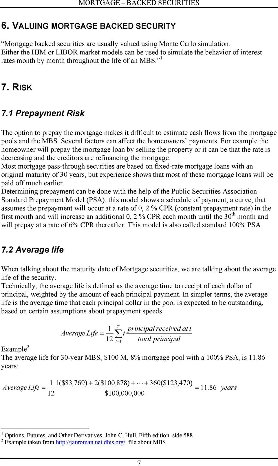 1 Prepayment Risk The option to prepay the mortgage makes it difficult to estimate cash flows from the mortgage pools and the MBS. Several factors can affect the homeowners payments.