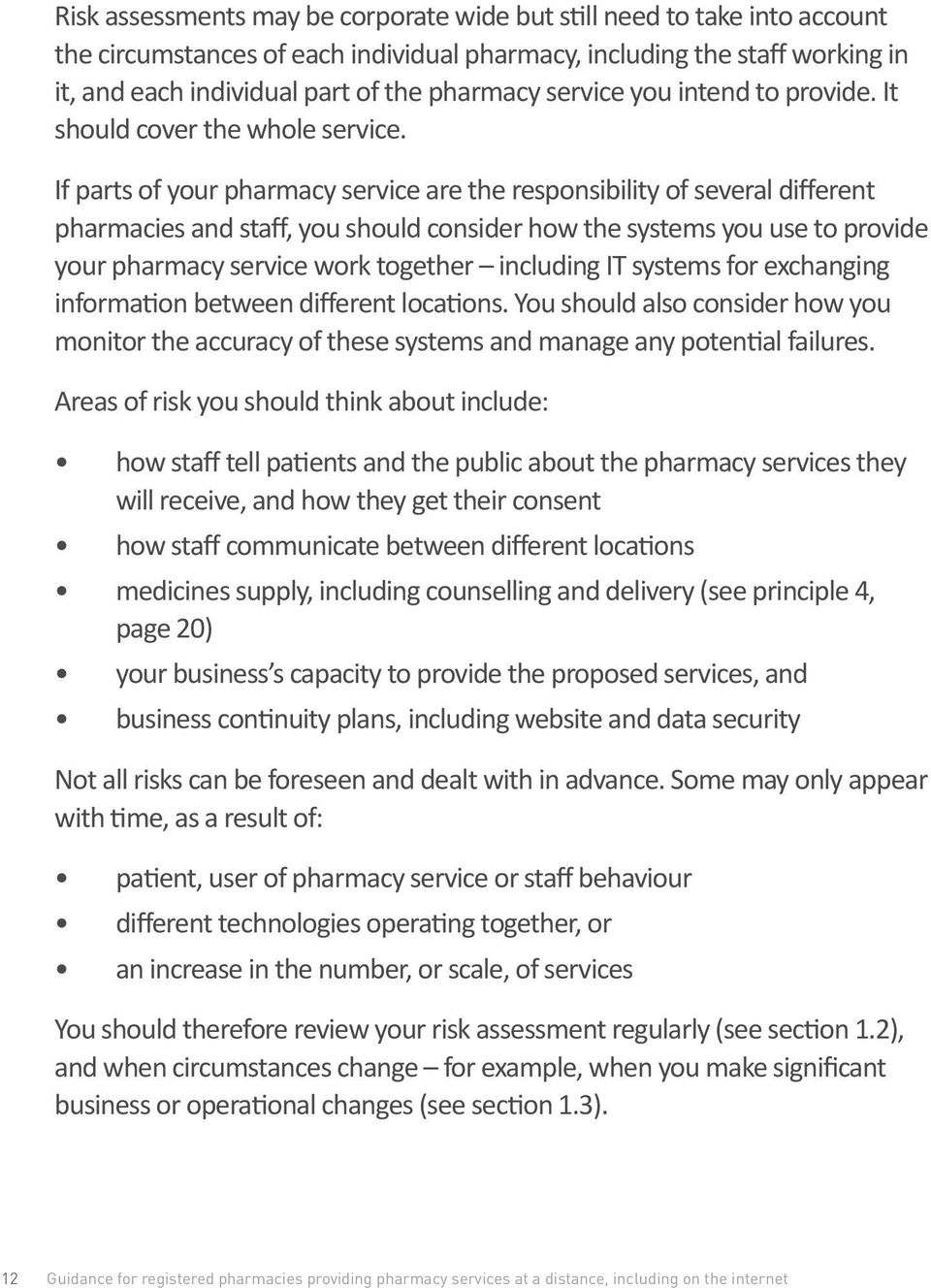 If parts of your pharmacy service are the responsibility of several different pharmacies and staff, you should consider how the systems you use to provide your pharmacy service work together