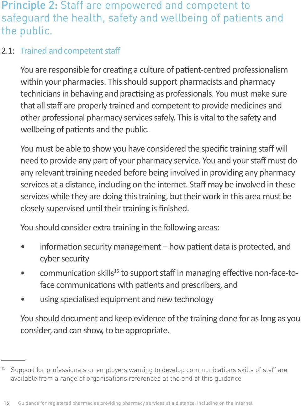 You must make sure that all staff are properly trained and competent to provide medicines and other professional pharmacy services safely.