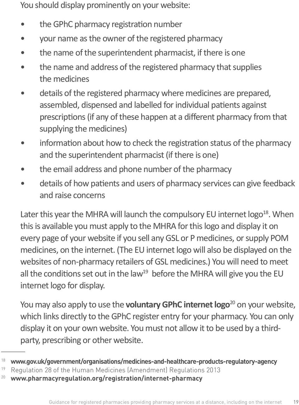 against prescriptions (if any of these happen at a different pharmacy from that supplying the medicines) information about how to check the registration status of the pharmacy and the superintendent