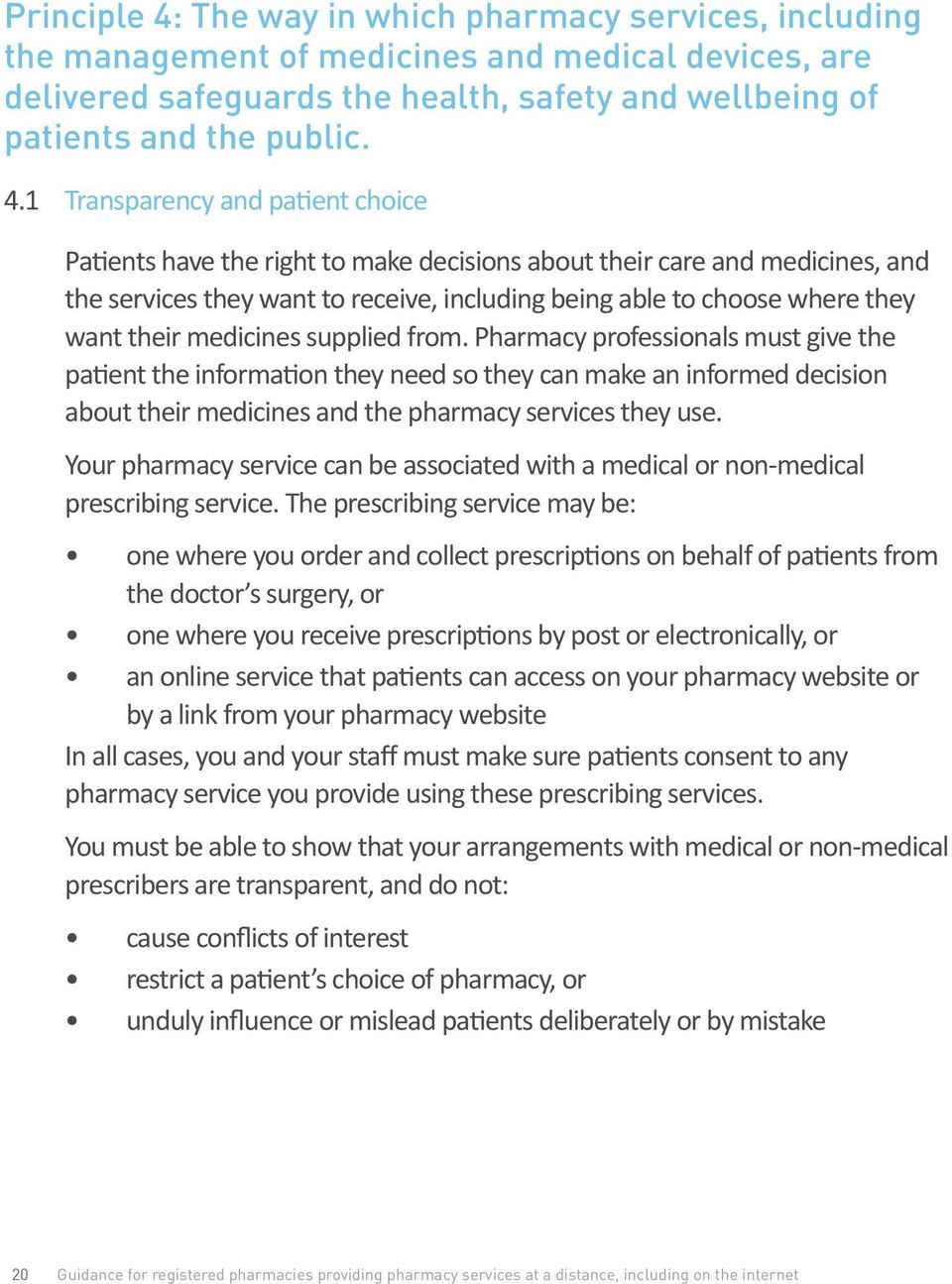 1 Transparency and patient choice Patients have the right to make decisions about their care and medicines, and the services they want to receive, including being able to choose where they want their
