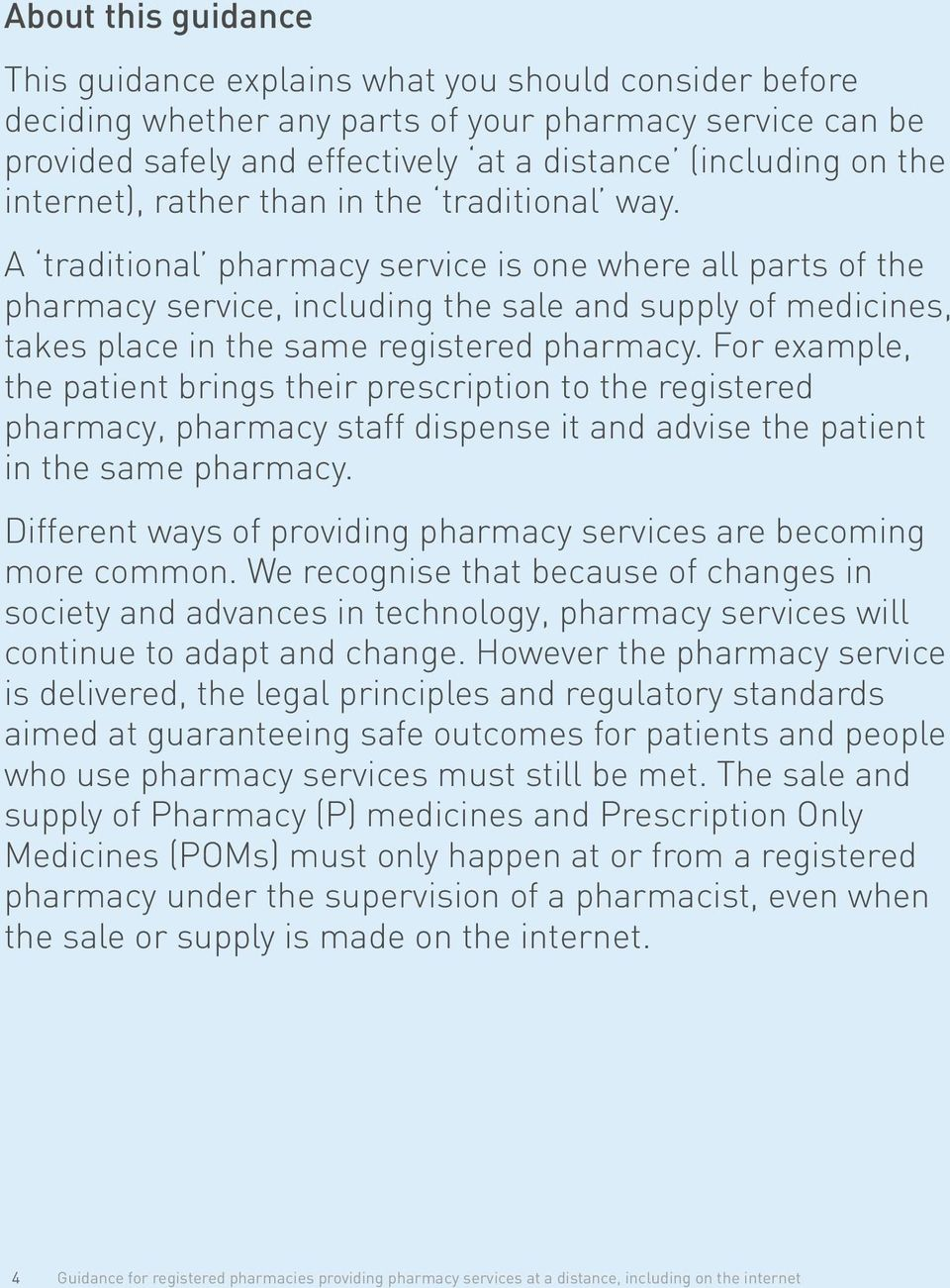 A traditional pharmacy service is one where all parts of the pharmacy service, including the sale and supply of medicines, takes place in the same registered pharmacy.
