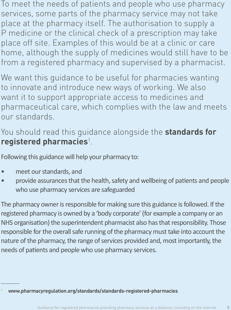 Examples of this would be at a clinic or care home, although the supply of medicines would still have to be from a registered pharmacy and supervised by a pharmacist.