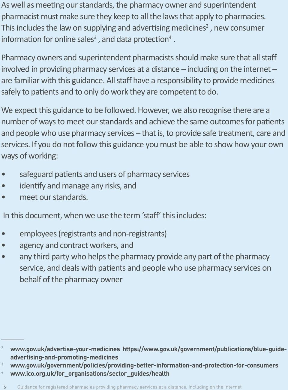 Pharmacy owners and superintendent pharmacists should make sure that all staff involved in providing pharmacy services at a distance including on the internet are familiar with this guidance.