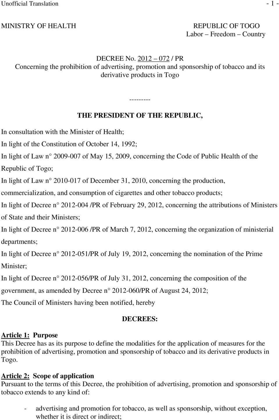Constitution of October 14, 1992; --------- THE PRESIDENT OF THE REPUBLIC, In light of Law n 2009-007 of May 15, 2009, concerning the Code of Public Health of the Republic of Togo; In light of Law n