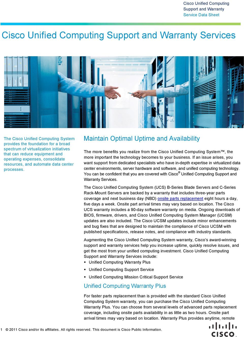 Maintain Optimal Uptime and Availability The more benefits you realize from the Cisco Unified Computing System, the more important the technology becomes to your business.