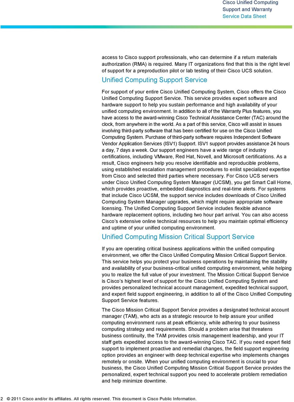 Unified Computing Support Service For support of your entire Cisco Unified Computing System, Cisco offers the Cisco Unified Computing Support Service.