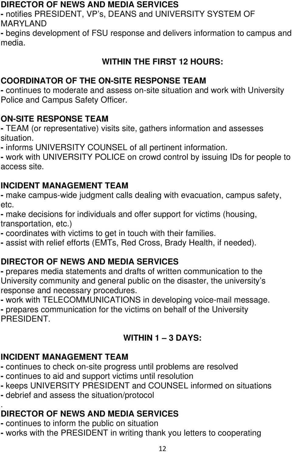 ON-SITE RESPONSE TEAM - TEAM (or representative) visits site, gathers information and assesses situation. - informs UNIVERSITY COUNSEL of all pertinent information.