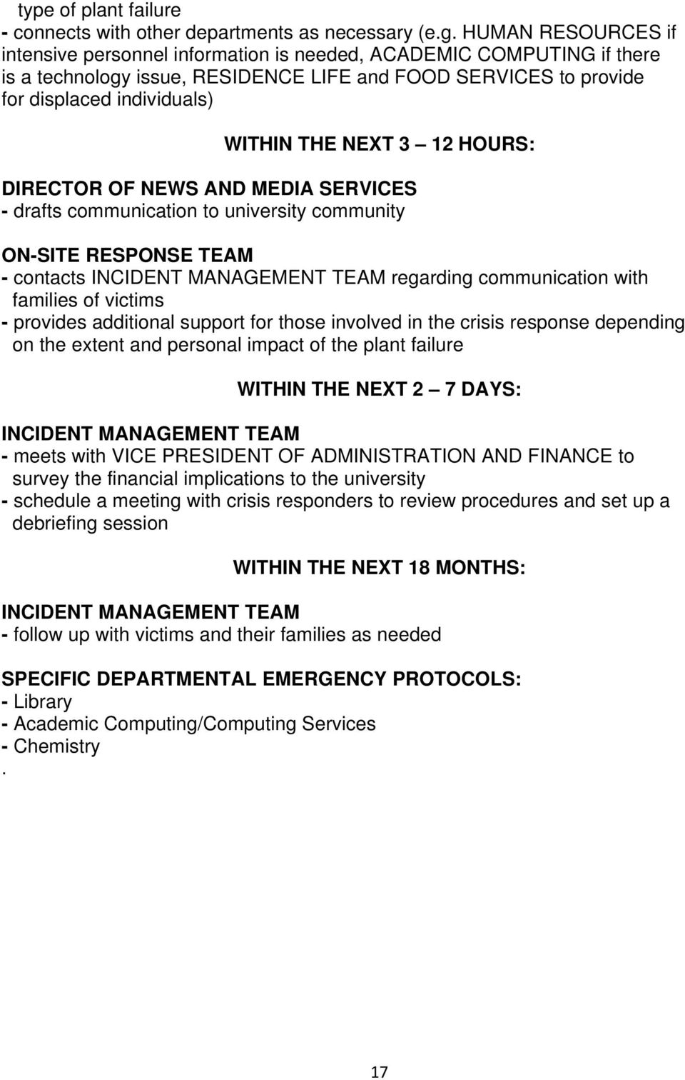 3 12 HOURS: DIRECTOR OF NEWS AND MEDIA SERVICES - drafts communication to university community ON-SITE RESPONSE TEAM - contacts regarding communication with families of victims - provides additional