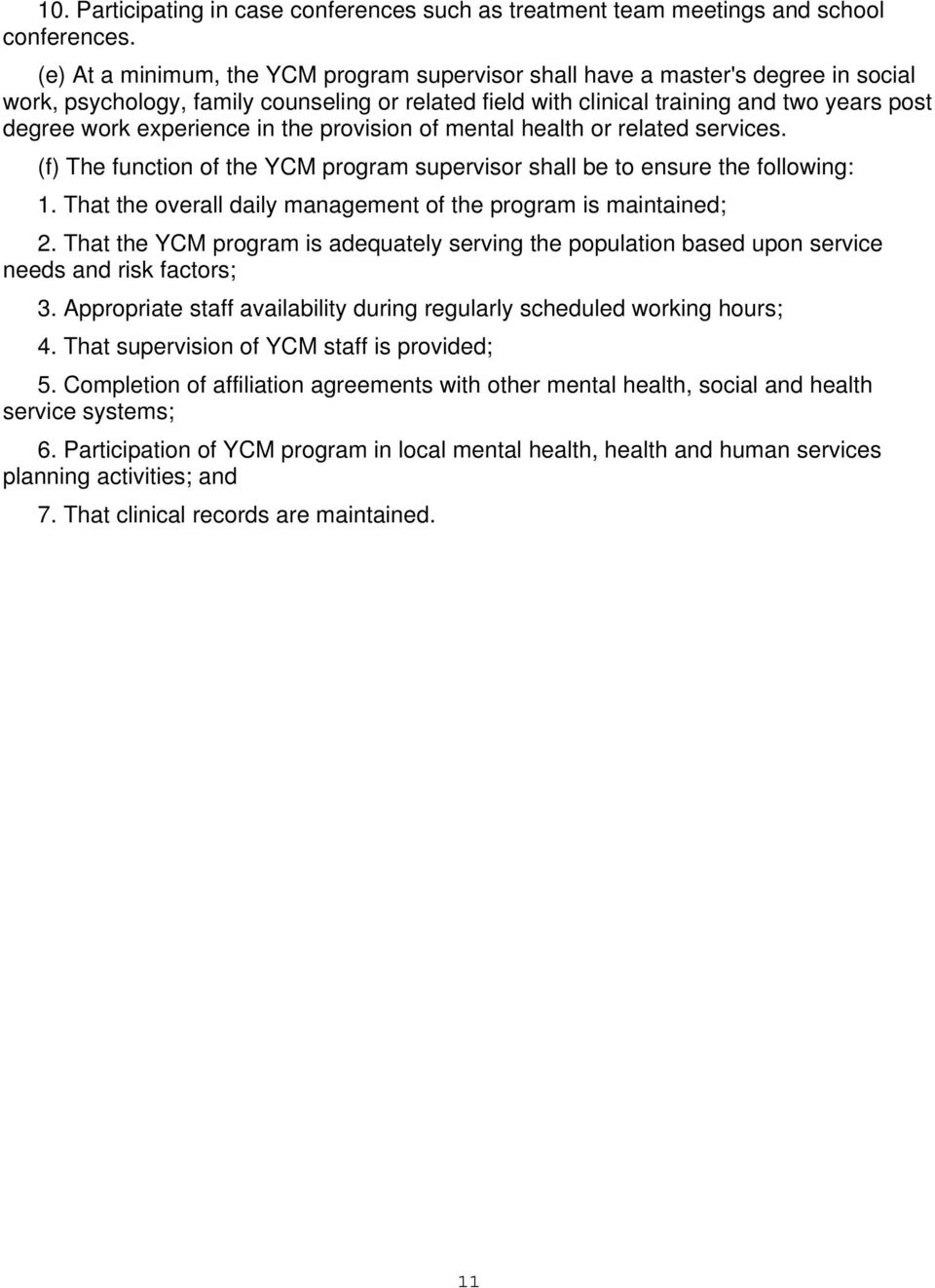 experience in the provision of mental health or related services. (f) The function of the YCM program supervisor shall be to ensure the following: 1.