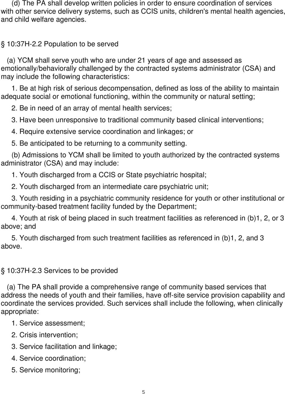 2 Population to be served (a) YCM shall serve youth who are under 21 years of age and assessed as emotionally/behaviorally challenged by the contracted systems administrator (CSA) and may include the