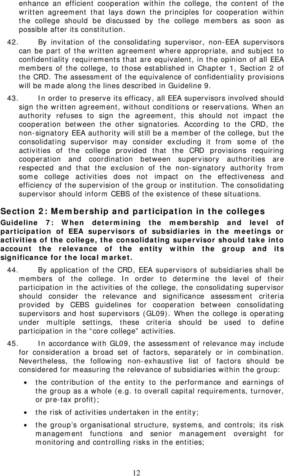 By invitation of the consolidating supervisor, non-eea supervisors can be part of the written agreement where appropriate, and subject to confidentiality requirements that are equivalent, in the
