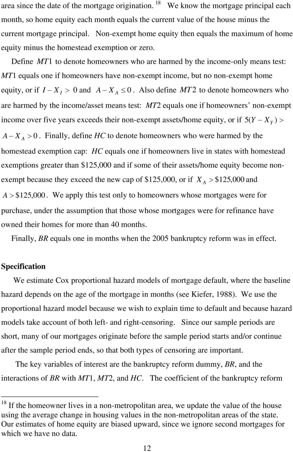 Define MT 1 to denote homeowners who are harmed by the income-only means test: MT1 equals one if homeowners have non-exempt income, but no non-exempt home equity, or if I X I > 0 and A X A 0.