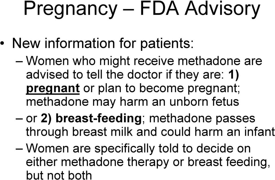 harm an unborn fetus or 2) breast-feeding; methadone passes through breast milk and could harm