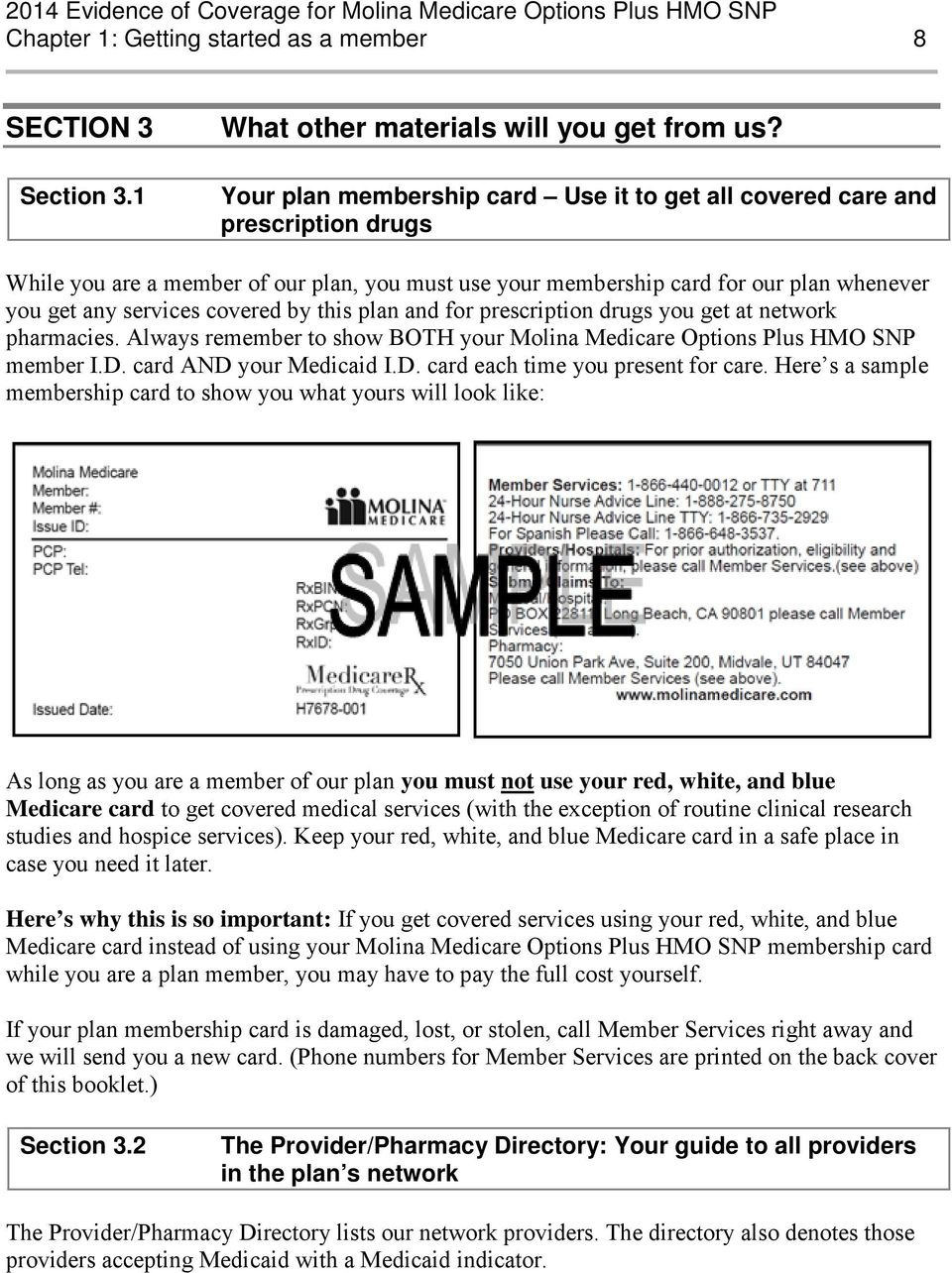 covered by this plan and for prescription drugs you get at network pharmacies. Always remember to show BOTH your Molina Medicare Options Plus HMO SNP member I.D. card AND your Medicaid I.D. card each time you present for care.