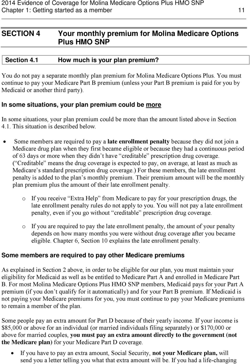 You must continue to pay your Medicare Part B premium (unless your Part B premium is paid for you by Medicaid or another third party).