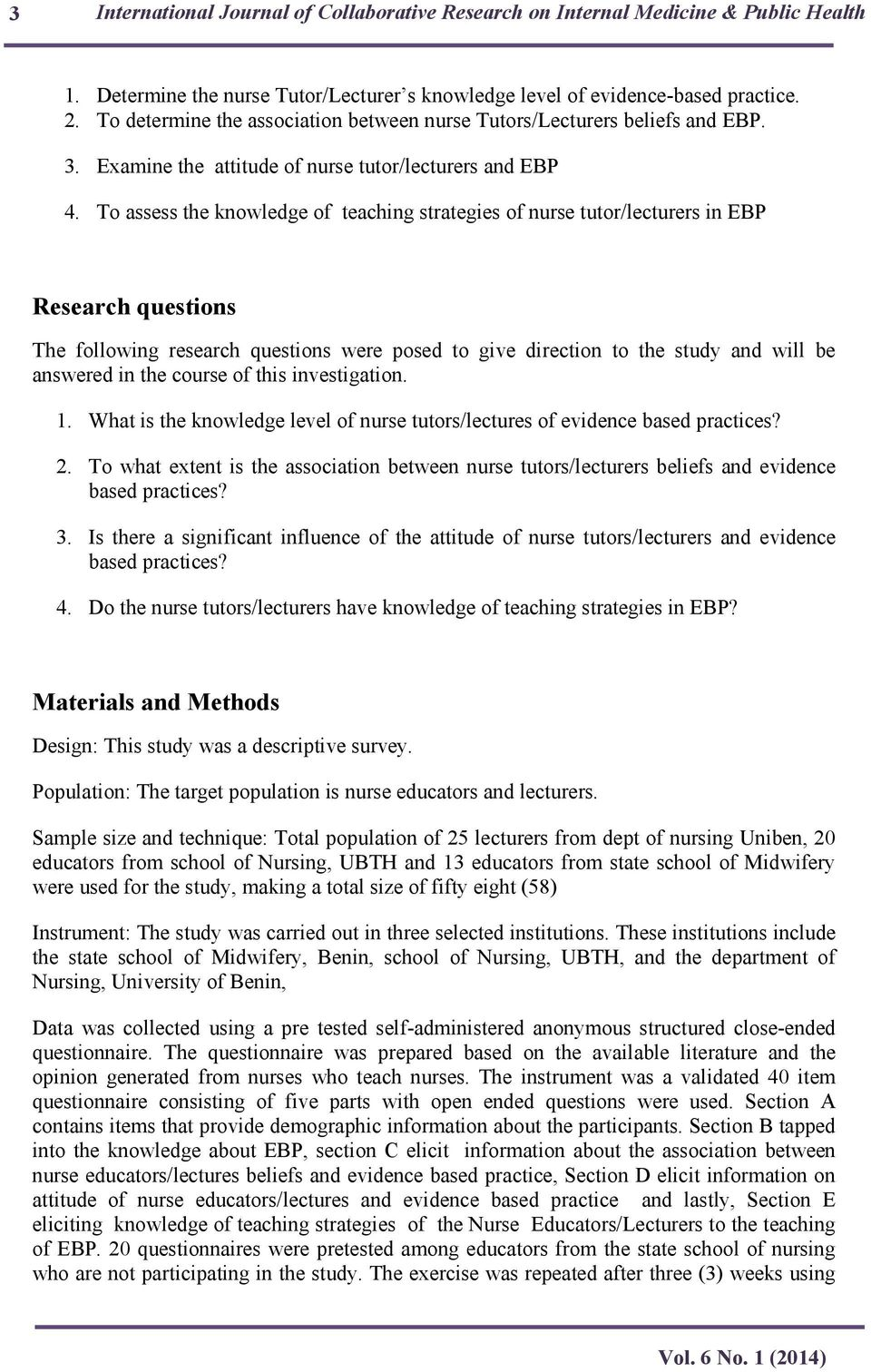 To assess the knowledge of teaching strategies of nurse tutor/lecturers in EBP Research questions The following research questions were posed to give direction to the study and will be answered in