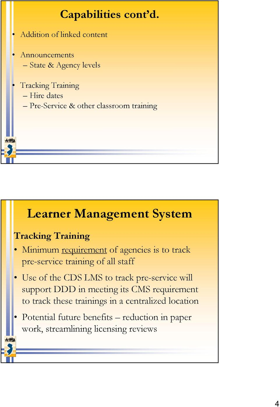requirement of agencies is to track pre-service training of all staff Use of the CDS LMS to track pre-service will support