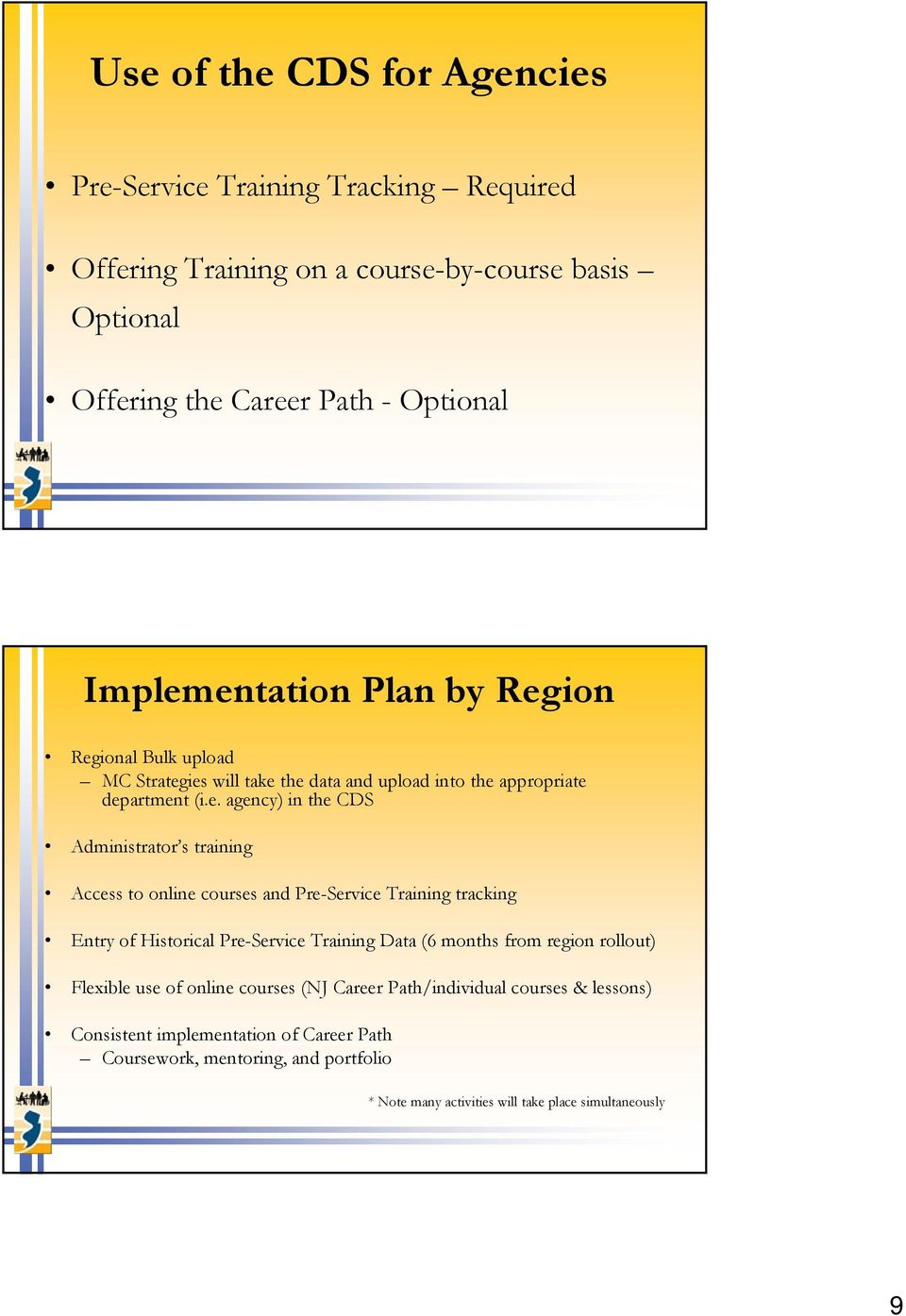 entation Plan by Region Regional Bulk upload MC Strategies will take the data and upload into the appropriate department (i.e. agency) in the CDS Administrator s training