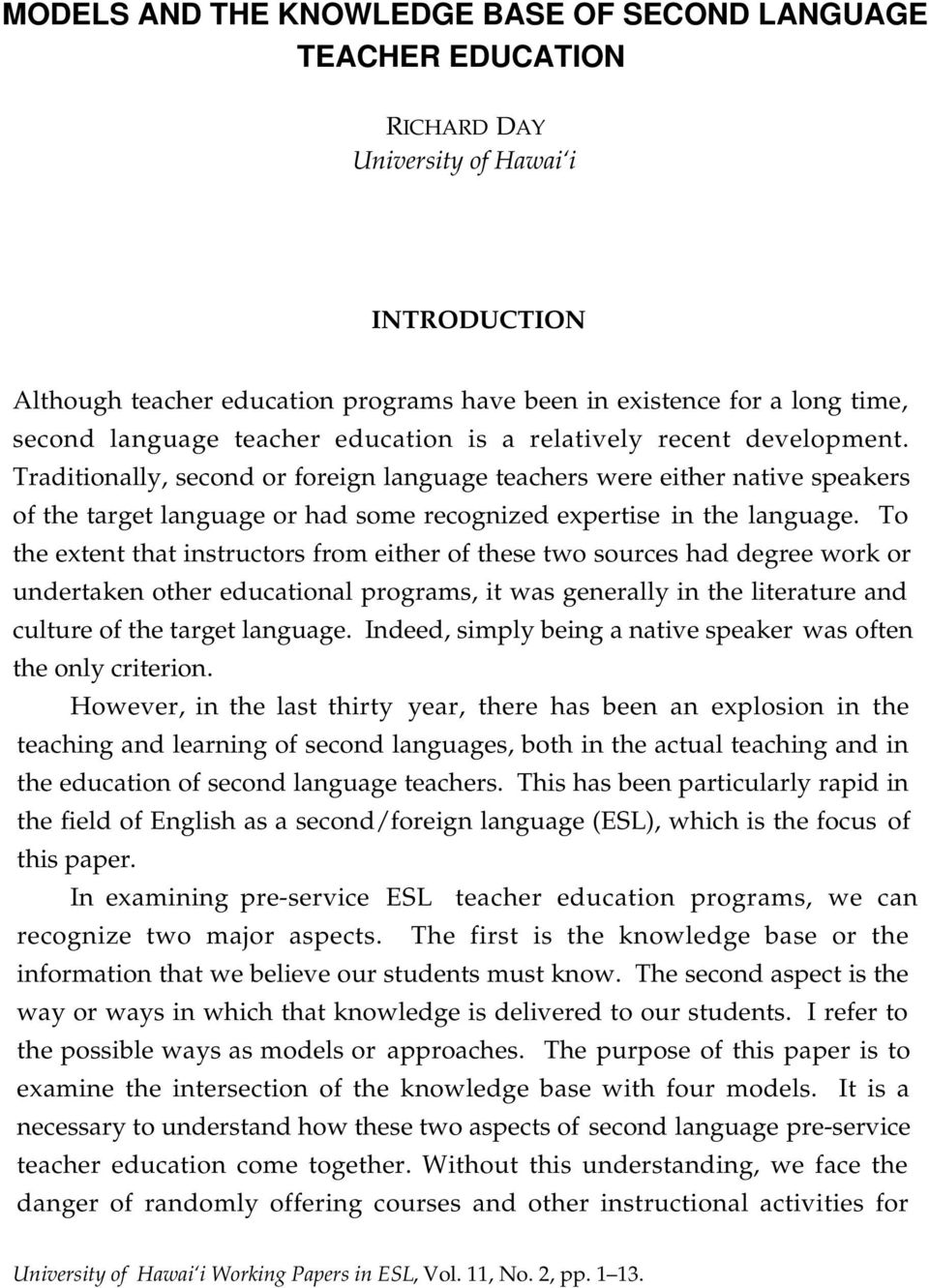 Traditionally, second or foreign language teachers were either native speakers of the target language or had some recognized expertise in the language.