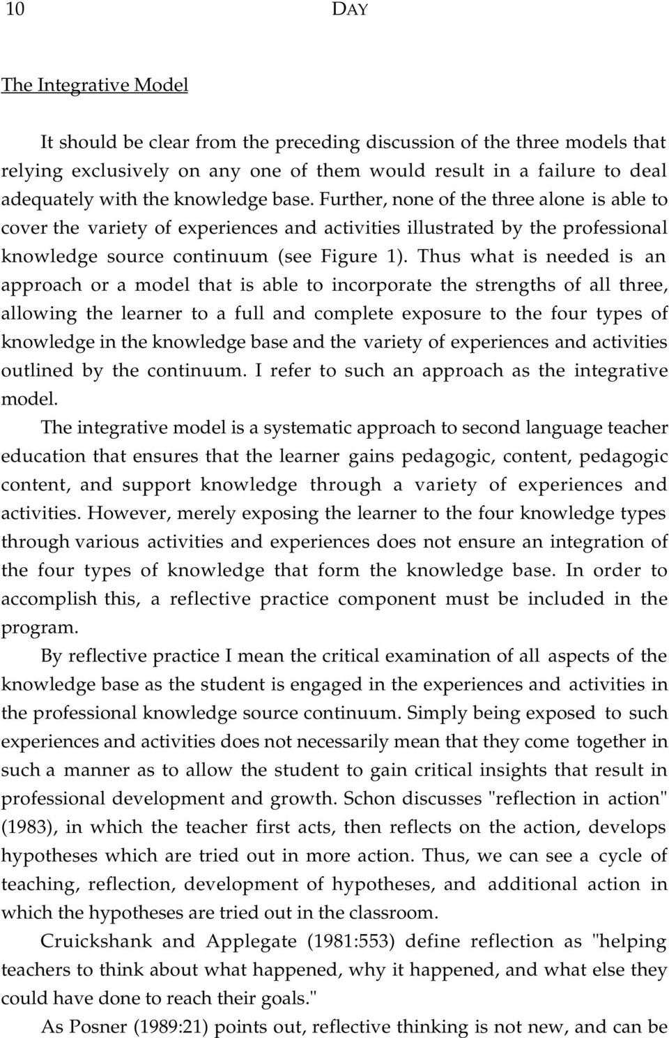 Thus what is needed is an approach or a model that is able to incorporate the strengths of all three, allowing the learner to a full and complete exposure to the four types of knowledge in the