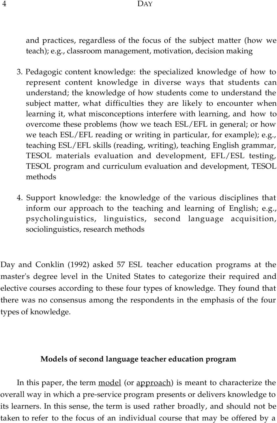 matter, what difficulties they are likely to encounter when learning it, what misconceptions interfere with learning, and how to overcome these problems (how we teach ESL/EFL in general; or how we