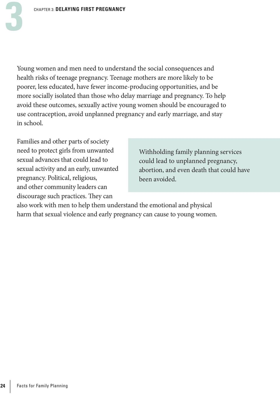 To help avoid these outcomes, sexually active young women should be encouraged to use contraception, avoid unplanned pregnancy and early marriage, and stay in school.