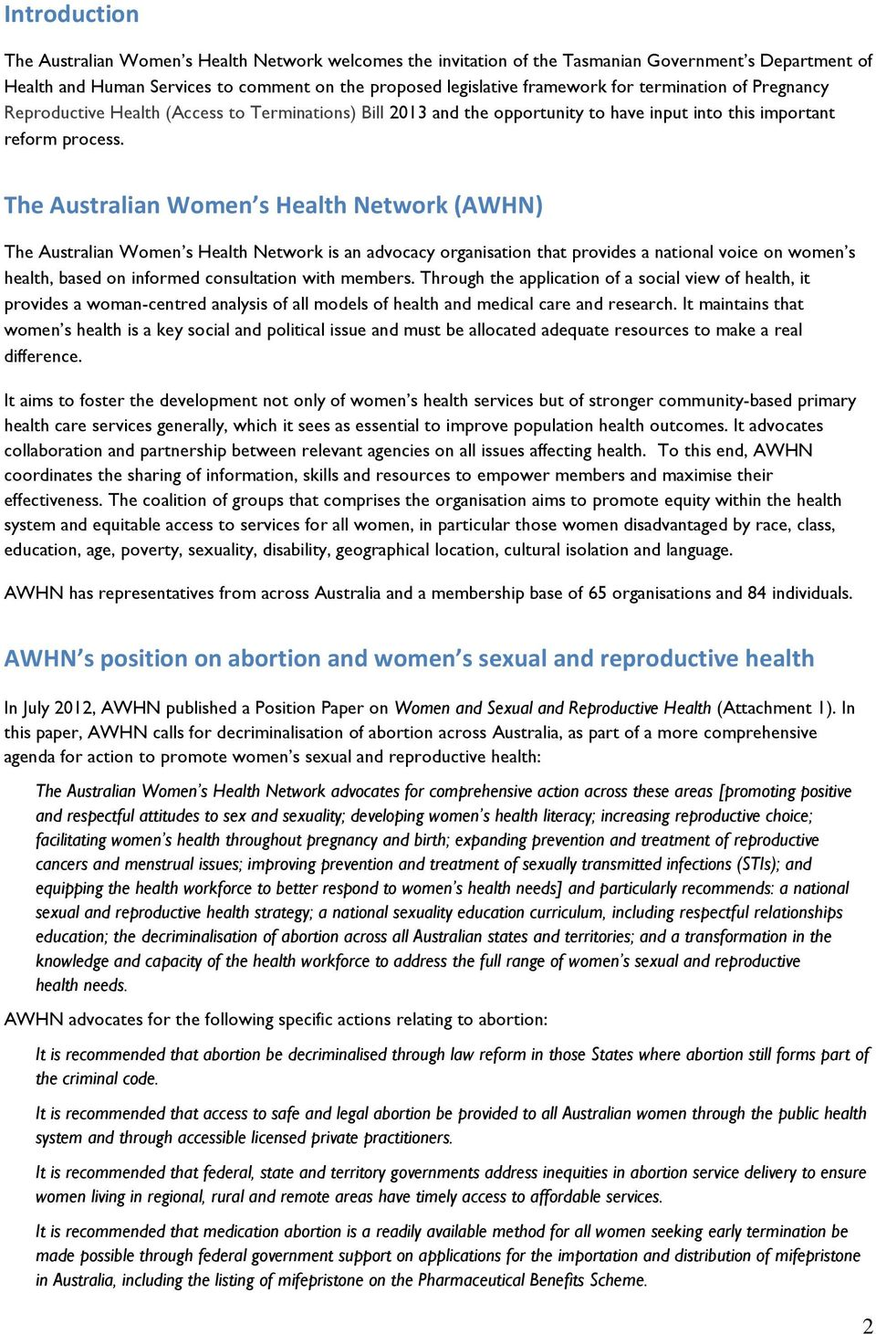 The Australian Women s Health Network (AWHN) The Australian Women s Health Network is an advocacy organisation that provides a national voice on women s health, based on informed consultation with