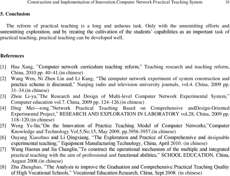 developed well. References [1] Hua Xang, Computer network curriculum teaching reform, Teaching research and teaching reform, China, 2010 pp. 40 41.