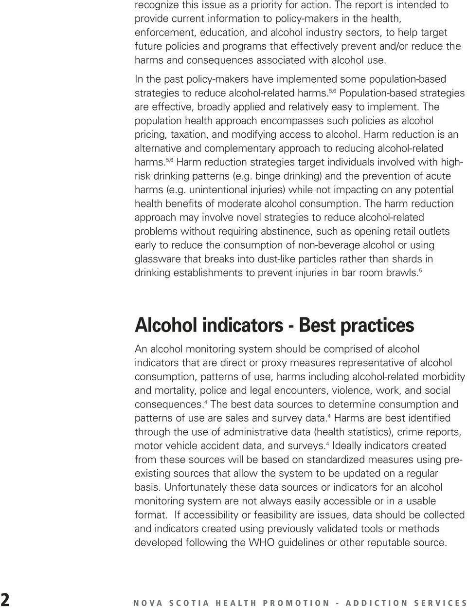 effectively prevent and/or reduce the harms and consequences associated with alcohol use. In the past policy-makers have implemented some population-based strategies to reduce alcohol-related harms.