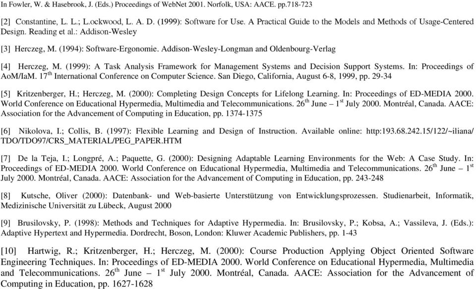 In: Proceedings of AoM/IaM. 17 th International Conference on Computer Science. San Diego, California, August 6-8, 1999, pp. 29-34 [5] Kritzenberger, H.; Herczeg, M.