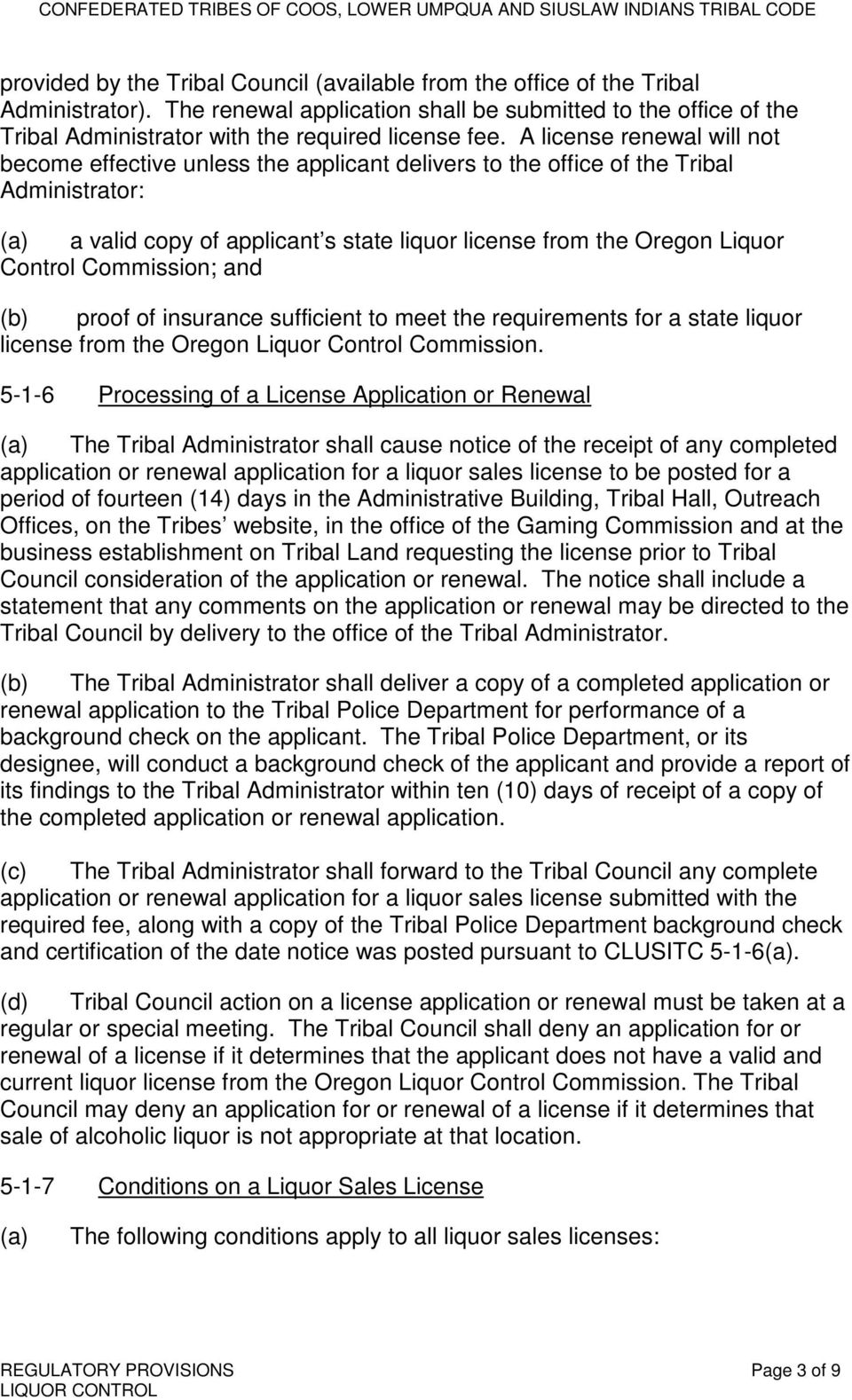 A license renewal will not become effective unless the applicant delivers to the office of the Tribal Administrator: (a) a valid copy of applicant s state liquor license from the Oregon Liquor
