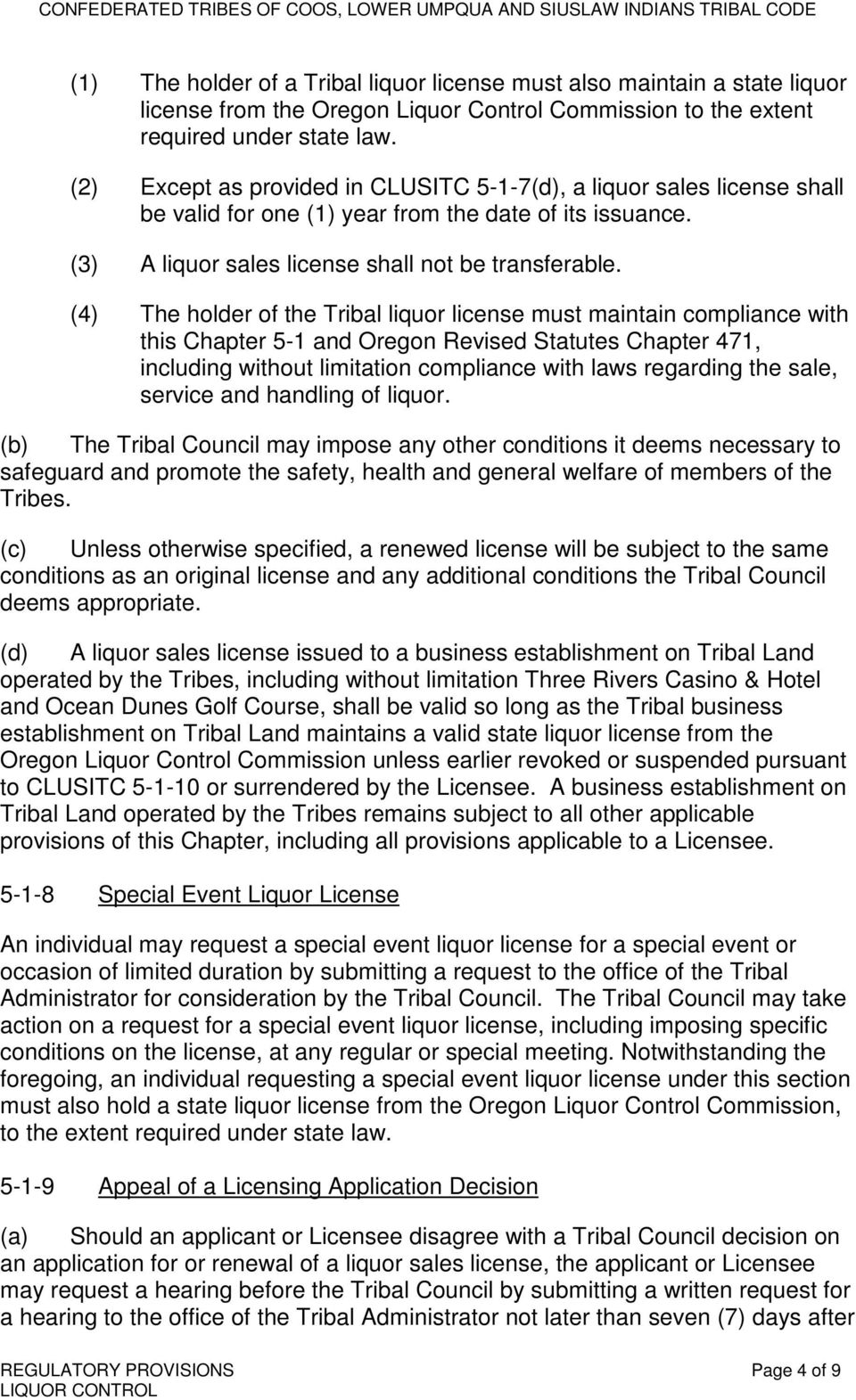 (4) The holder of the Tribal liquor license must maintain compliance with this Chapter 5-1 and Oregon Revised Statutes Chapter 471, including without limitation compliance with laws regarding the