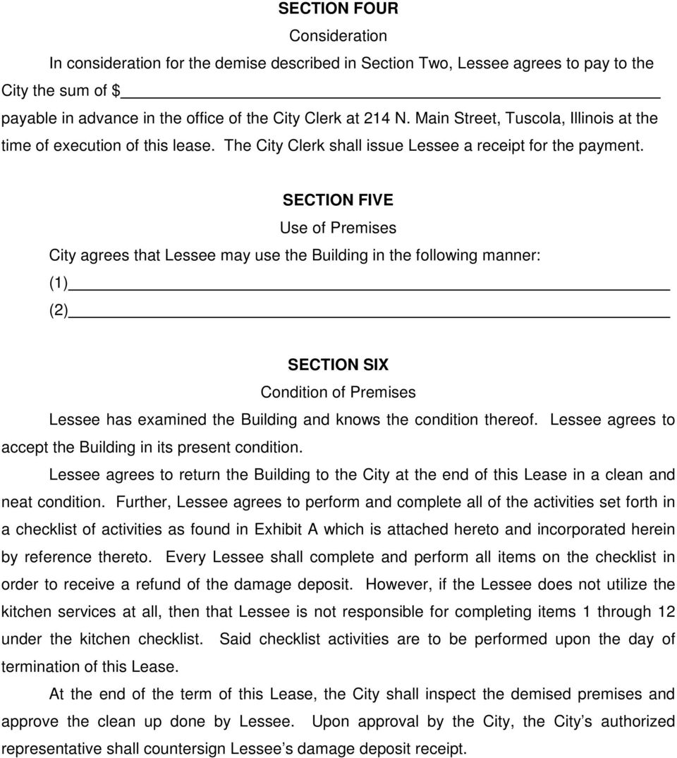SECTION FIVE Use of Premises City agrees that Lessee may use the Building in the following manner: (1) (2) SECTION SIX Condition of Premises Lessee has examined the Building and knows the condition