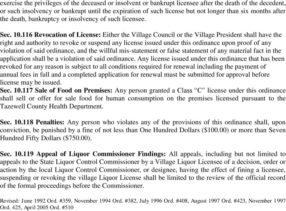 116 Revocation of License: Either the Village Council or the Village President shall have the right and authority to revoke or suspend any license issued under this ordinance upon proof of any