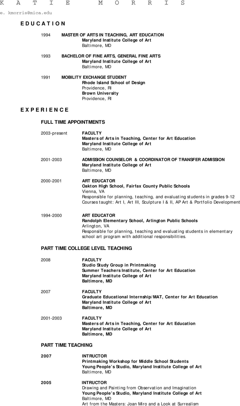 University Providence, RI E X P E R I E N C E FULL TIME APPOINTMENTS 2003-present FACULTY Masters of Arts in Teaching, Center for Art Education 2001-2003 ADMISSION COUNSELOR & COORDINATOR OF TRANSFER