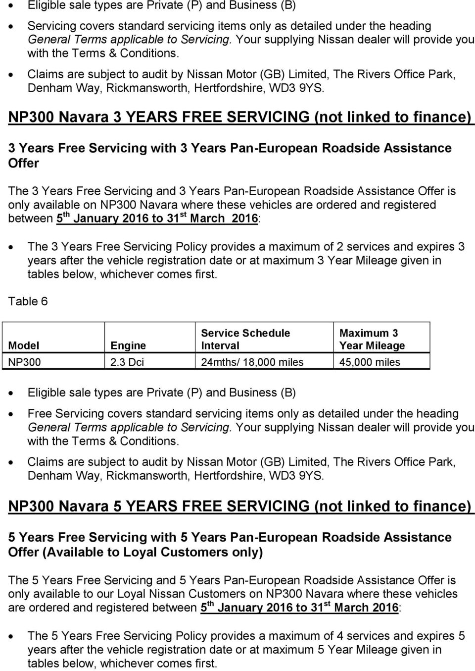 NP300 Navara 3 YEARS FREE SERVICING (not linked to finance) 3 Years Free Servicing with 3 Years Pan-European Roadside Assistance Offer The 3 Years Free Servicing and 3 Years Pan-European Roadside
