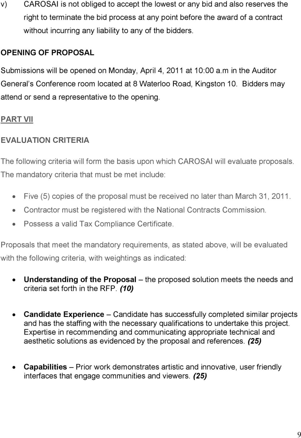 Bidders may attend or send a representative to the opening. PART VII EVALUATION CRITERIA The following criteria will form the basis upon which CAROSAI will evaluate proposals.