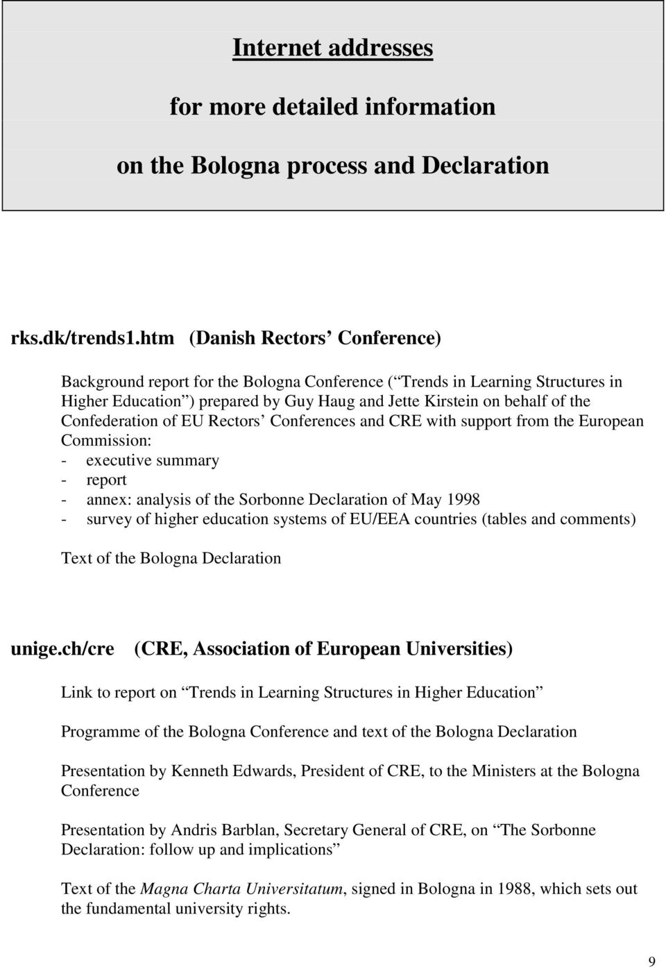 Confederation of EU Rectors Conferences and CRE with support from the European Commission: - executive summary - report - annex: analysis of the Sorbonne Declaration of May 1998 - survey of higher