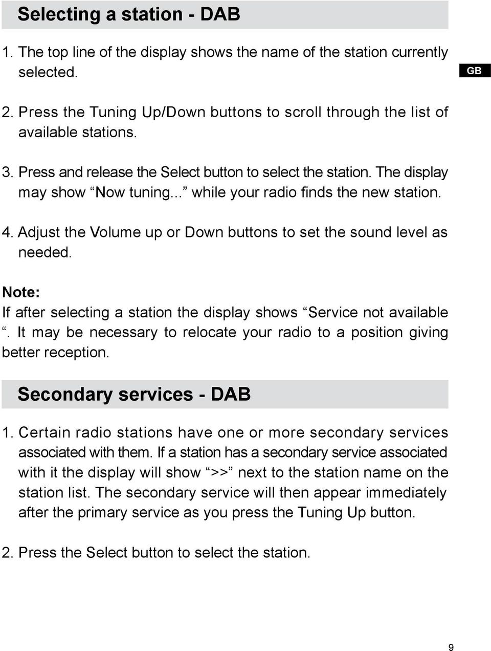 Adjust the Volume up or Down buttons to set the sound level as needed. Note: If after selecting a station the display shows Service not available.