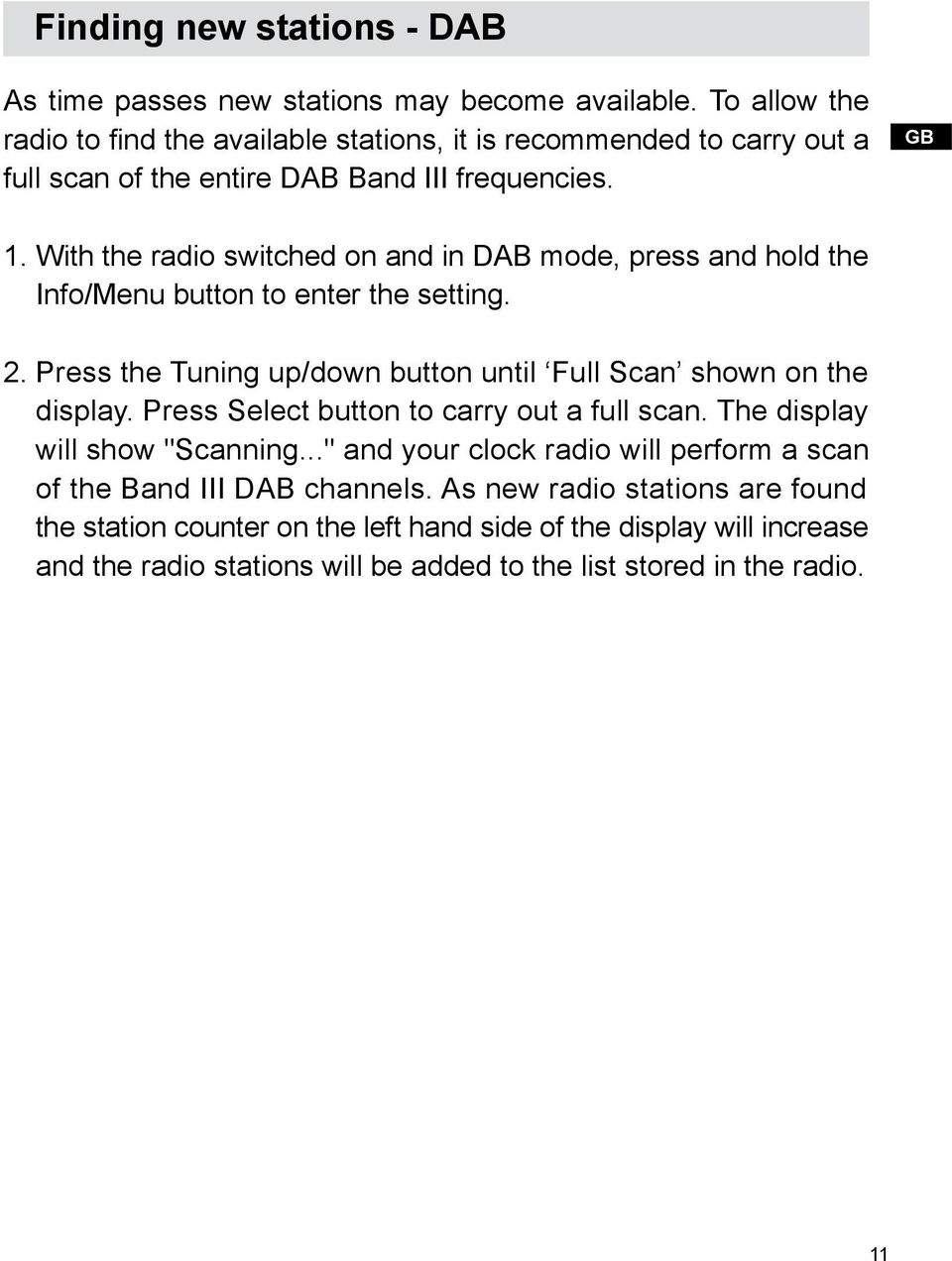 With the radio switched on and in DAB mode, press and hold the Info/Menu button to enter the setting. 2. Press the Tuning up/down button until Full Scan shown on the display.
