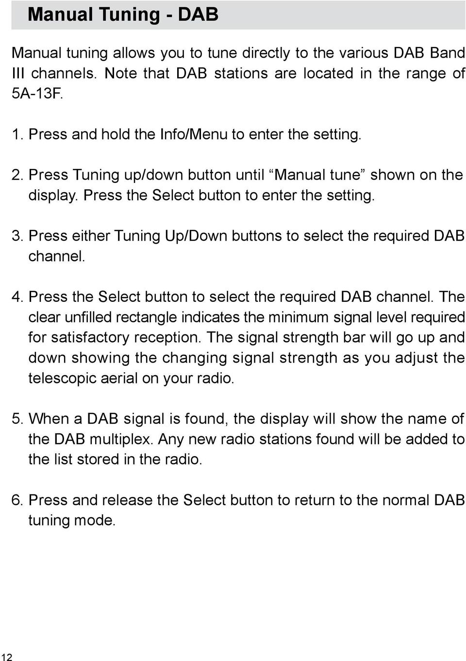Press either Tuning Up/Down buttons to select the required DAB channel. 4. Press the Select button to select the required DAB channel.