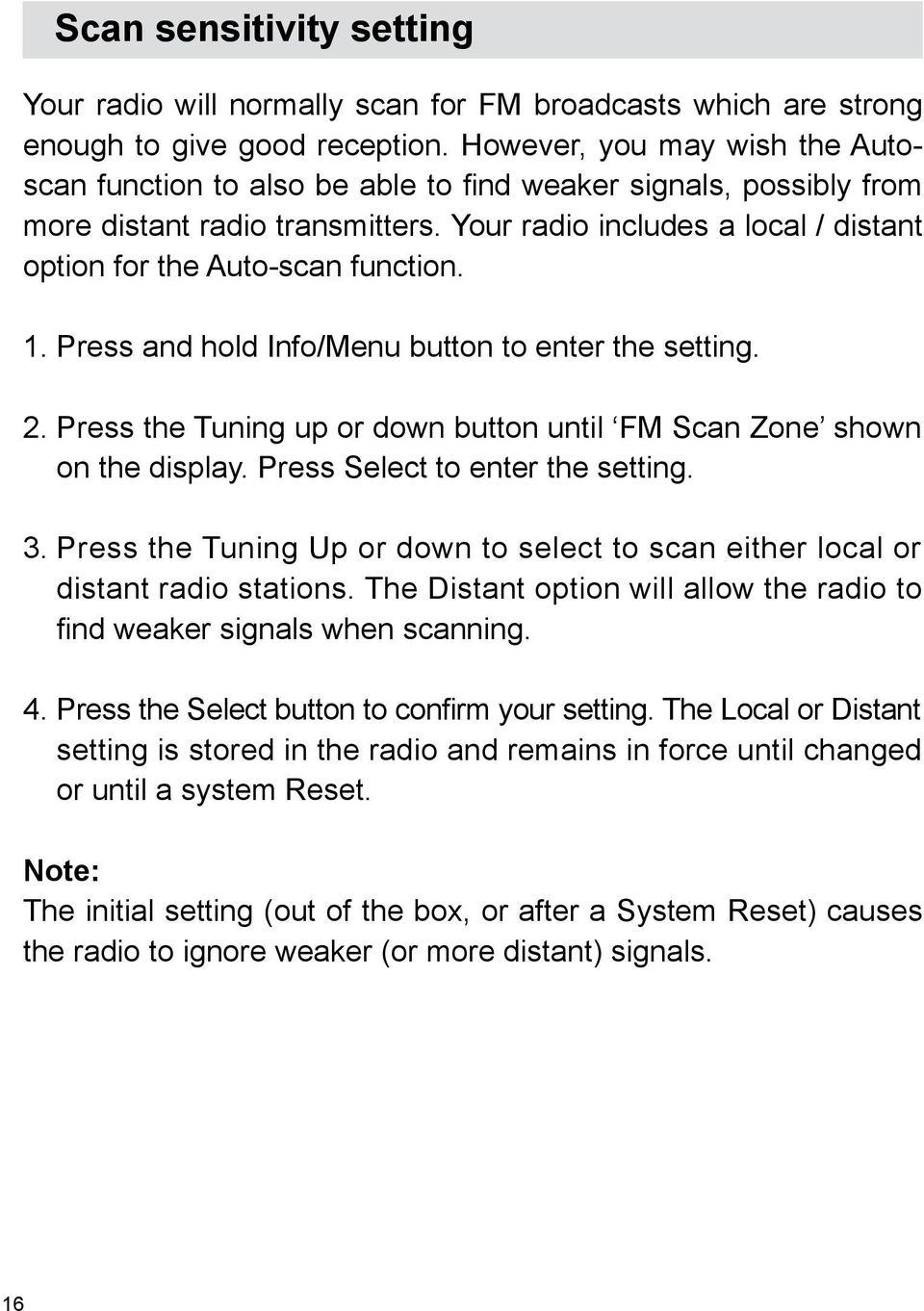 Your radio includes a local / distant option for the Auto-scan function. 1. Press and hold Info/Menu button to enter the setting. 2.