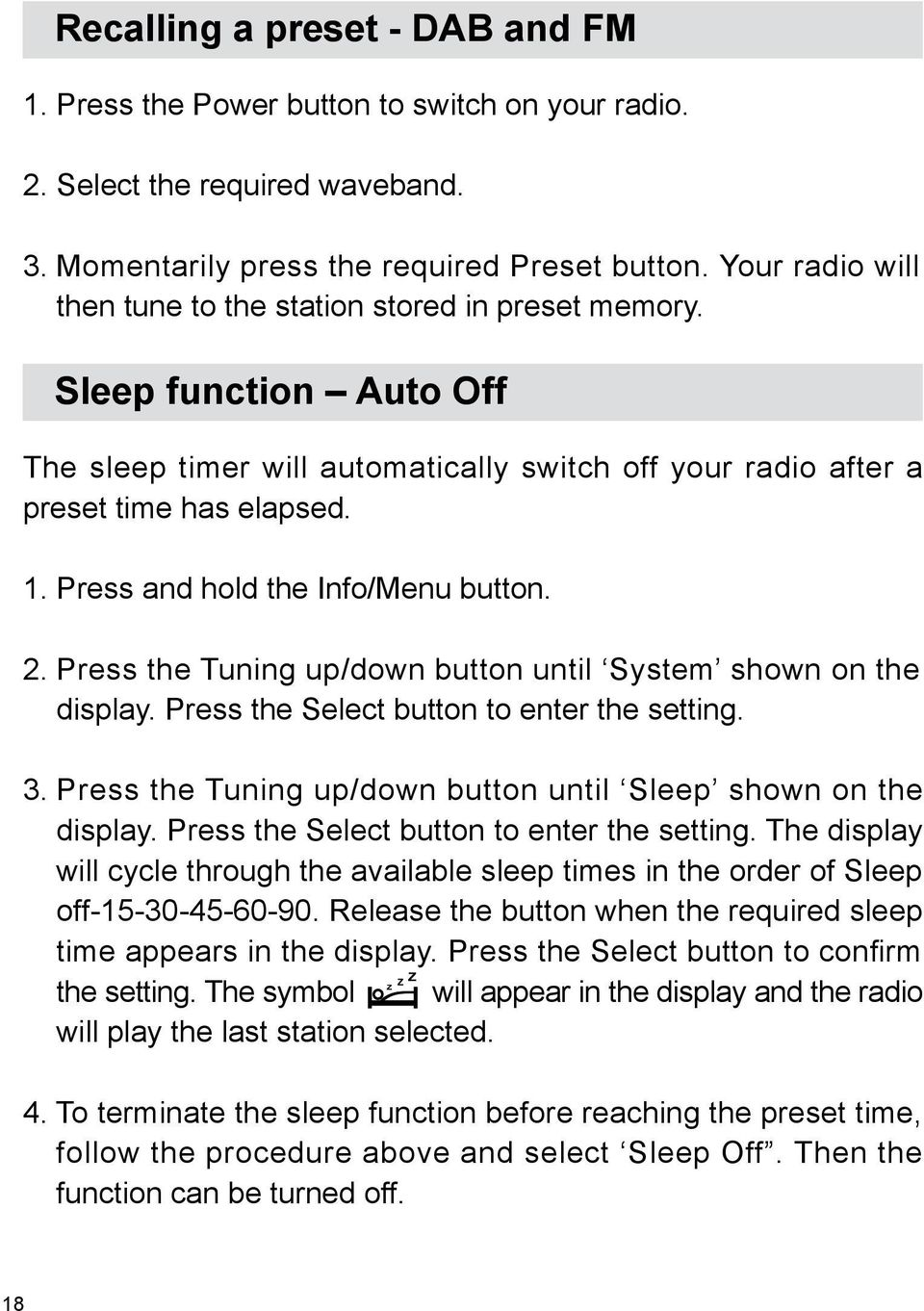 Press and hold the Info/Menu button. 2. Press the Tuning up/down button until System shown on the display. Press the Select button to enter the setting. 3.