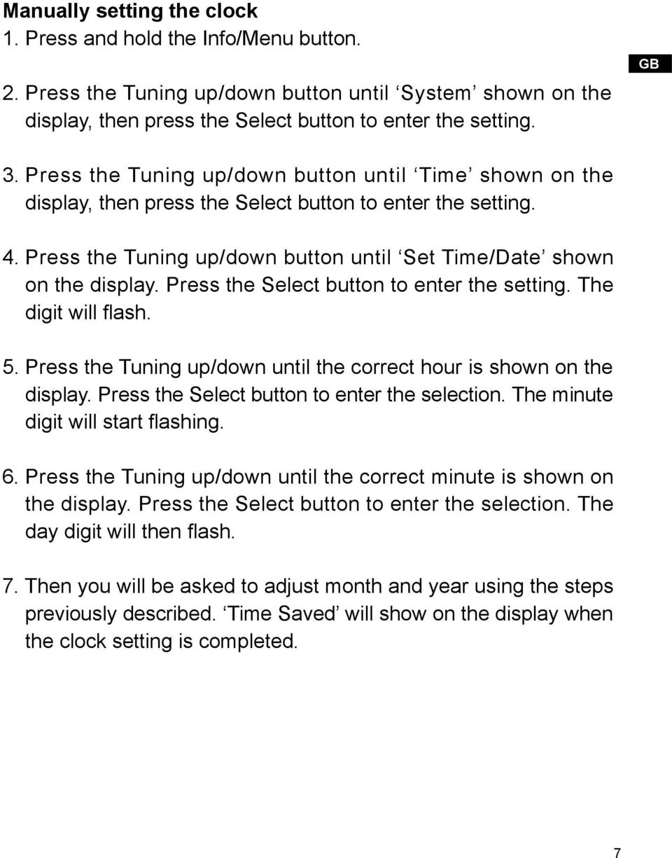 Press the Select button to enter the setting. The digit will flash. 5. Press the Tuning up/down until the correct hour is shown on the display. Press the Select button to enter the selection.
