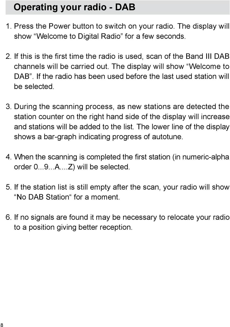 If the radio has been used before the last used station will be selected. 3.