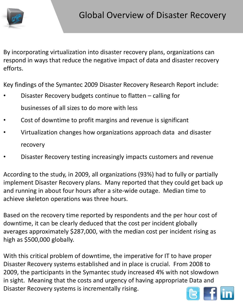 Key findings of the Symantec 2009 Disaster Recovery Research Report include: Disaster Recovery budgets continue to flatten calling for businesses of all sizes to do more with less Cost of downtime to