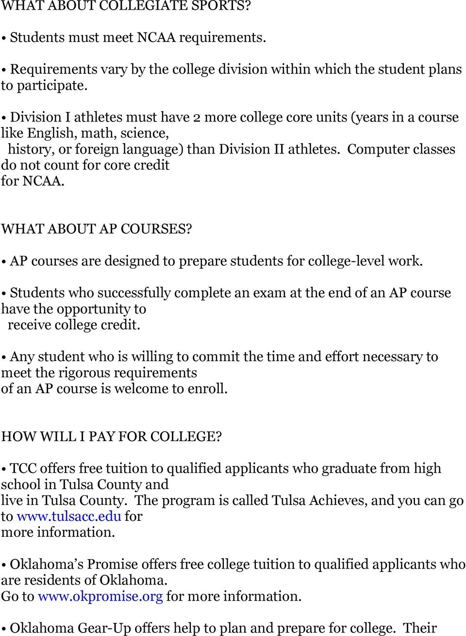 Computer classes do not count for core credit for NCAA. WHAT ABOUT AP COURSES? AP courses are designed to prepare students for college-level work.