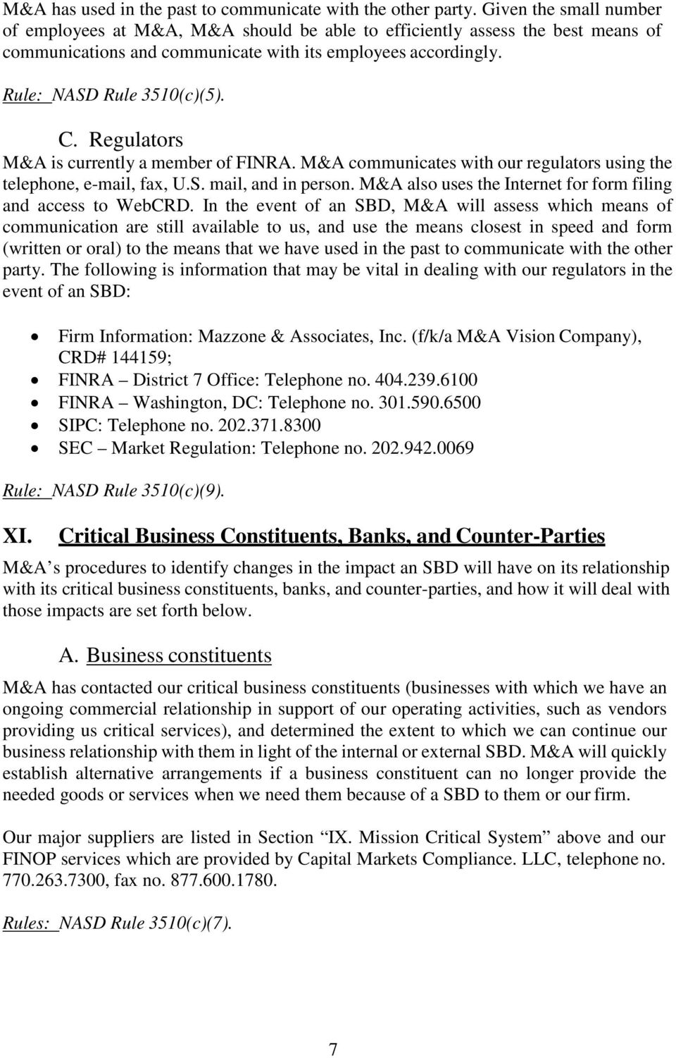 Regulators M&A is currently a member of FINRA. M&A communicates with our regulators using the telephone, e-mail, fax, U.S. mail, and in person.