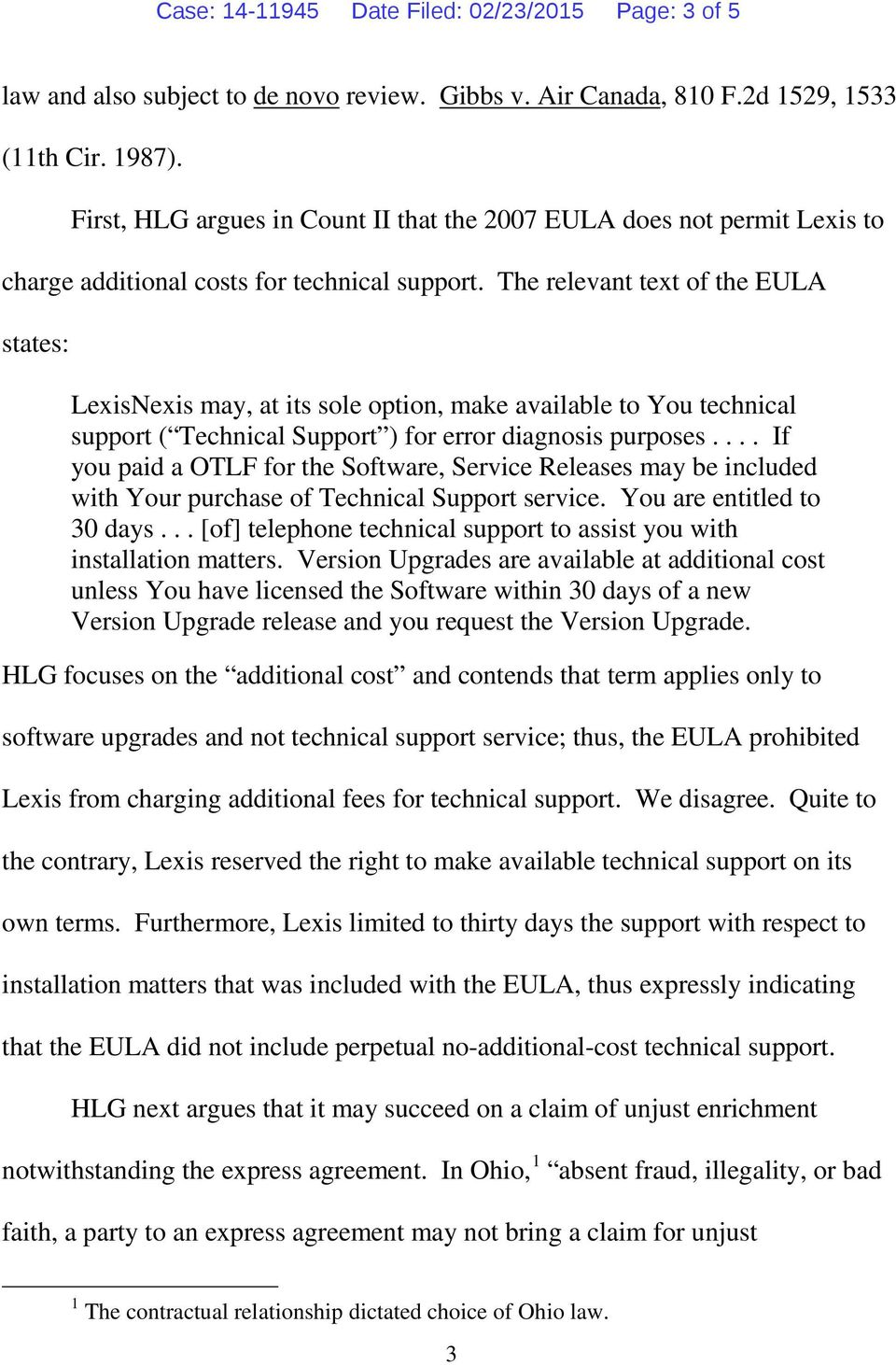 The relevant text of the EULA states: LexisNexis may, at its sole option, make available to You technical support ( Technical Support ) for error diagnosis purposes.